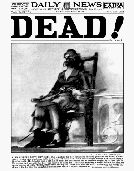 """RUTH SNYDER DEATH PICTURED! - This is perhaps the most remarkable exclusive picture in the history of criminology. It shows the actual scene in the Sing Sing death house as the lethal current surged through Ruth Snyder's body at 11:06 last night,"" exclaimed the caption printed on the cover of the January 13, 1928 issue of the New York Daily News. ""The picture is the first Sing Sing execution picture and the first of a woman's execution."""